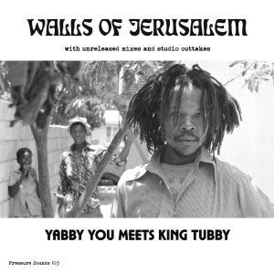 """Yabby You Meets King Tubby """"Walls of Jerusalem"""" (Pressure Sounds – 2019) Das Cover der Platte war blank, die Auflage sehr limitiert. Der König und sein Prophet kamen sich nicht..."""