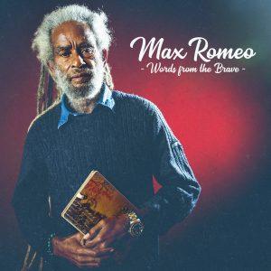 """Max Romeo """"Words From The Brave"""" (Baco Records – 2019) Auch wenn er seine Solo-Karriere als Skandalsänger mit dem damaligen Hit """"Wett Dreams"""" begonnen hatte, hat sich Max Romeos Fokus..."""