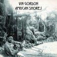 """Vin Gordon """"African Shores"""" (Tradition Disc – 2019) Irgendetwas haben die alle mit der Natur. Augustus Pablo, der Melodika-Virtuoso saß auf dem Cover seines Instrumental-Albums """"King David's Melody"""" vertieft in..."""
