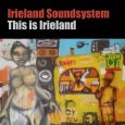 "Irieland Soundsystem ""This Is Irieland""/""Dub It Irieland"" – 7 Inch (Irieland Music – 2019) Huch. Eine Mail trudelt ein und kündigt einen neuen Song des Irieland Soundsystems an. Ganz ohne..."