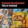 """Irieland Soundsystem """"This Is Irieland""""/""""Dub It Irieland"""" – 7 Inch (Irieland Music – 2019) Huch. Eine Mail trudelt ein und kündigt einen neuen Song des Irieland Soundsystems an. Ganz ohne..."""