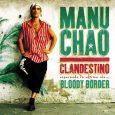 """Manu Chao """"Clandestino / Bloody Border"""" (Because Music – 2019) Irgendwann war er nicht mehr der alte. Durch seine ausgedehnten Tourneen als Mitglied von Mano Negra, die ihn durch all..."""