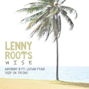 """Anthony B feat. Lutan Fyah """"Keep On Trying"""" – 12 Inch (Lenny Roots Wise/Eleven Seven Records – 2020) Lennart Tacke aka Lenny Roots hat sich für die vorliegende 12 Inch..."""