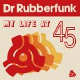 "Dr Rubberfunk ""My Life At 45"" (Jalapeno Records -- 2020) Being greeted with a big and swampy piece of blues reminiscent of early sixties NOLA party music (""Boom!"") is not..."