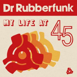 """Dr Rubberfunk """"My Life At 45"""" (Jalapeno Records -- 2020) Being greeted with a big and swampy piece of blues reminiscent of early sixties NOLA party music (""""Boom!"""") is not..."""