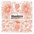 """Blundetto """"Good Good Dub"""" (Heavenly Sweetness – 2021) Im Sommer 2020 veröffentlichte der Franzose Blundetto sein viel beachtetes Album """"Good Good Things"""" und kehrte damit zu seinen musikalischen Anfängen zurück, […]"""