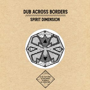 "Dub Across Borders ""Spirit Dimension"" – 12 Inch (basscomesaveme – 2021) ""Worship the bass and enter the soundsystem cult as the 'Spirit Dimension' is comin' with mysterious soundscapes and heavy electronic […]"